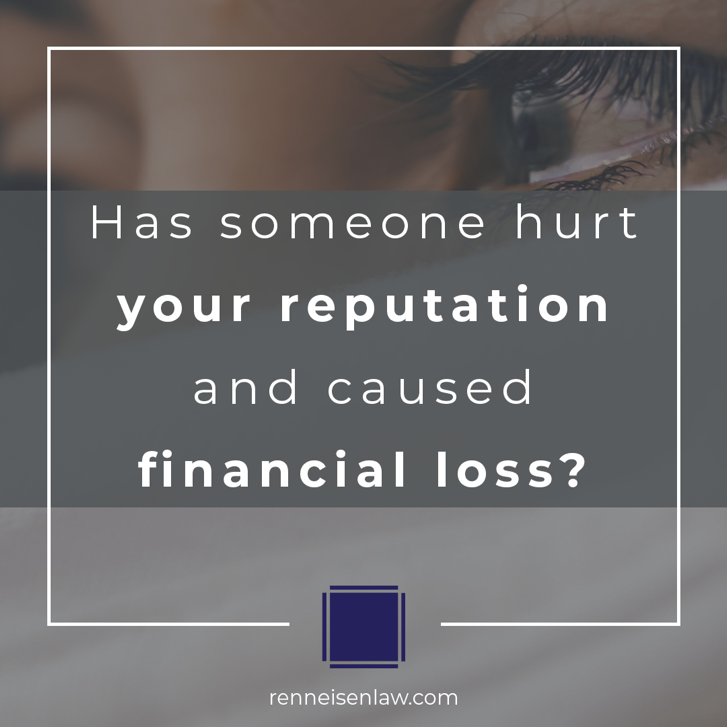 Read more about the article Has someone hurt your reputation and caused  financial loss?