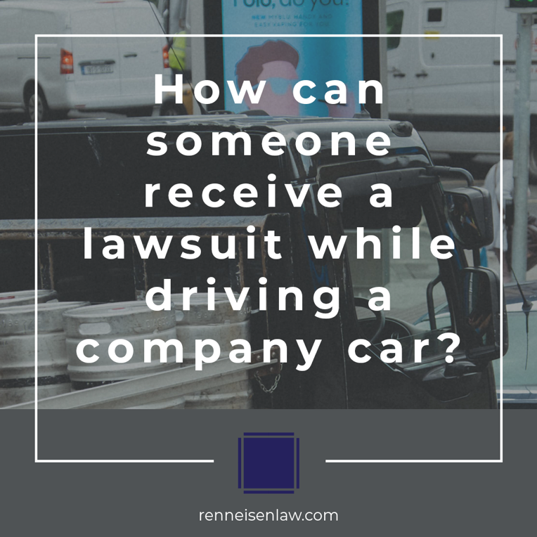 How can someone receive a lawsuit while driving a company car?